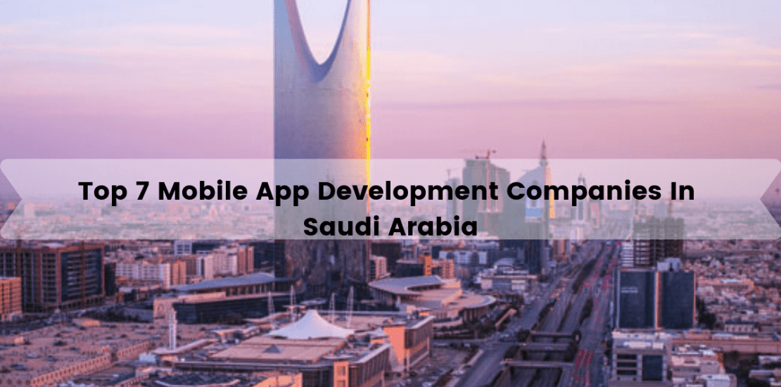 top 7 mobile app development companies in saudi arabia