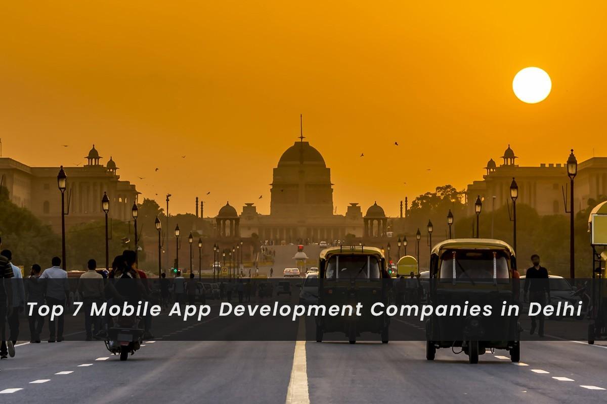 Top 7 Mobile App Development Companies in Delhi NCR