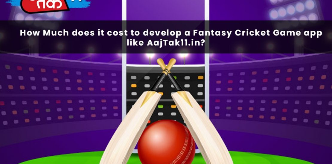 How Much does it Cost to develop a Fantasy Cricket App Website like AajTak11