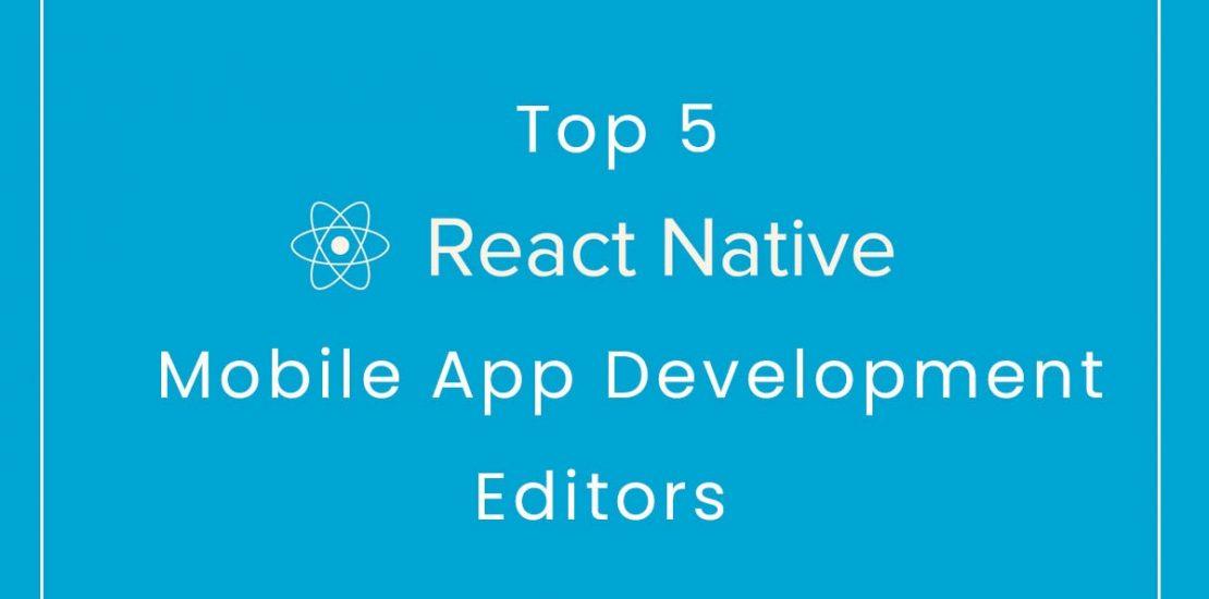 Top 5 React Native Mobile App Development Editors
