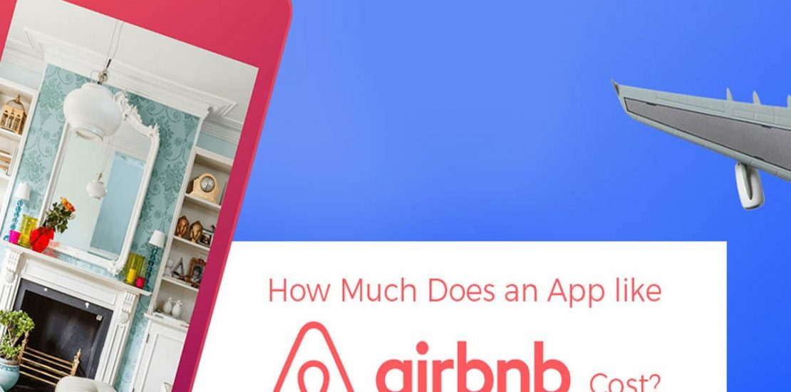 How Much Does it Cost to Develop an app like Airbnb?