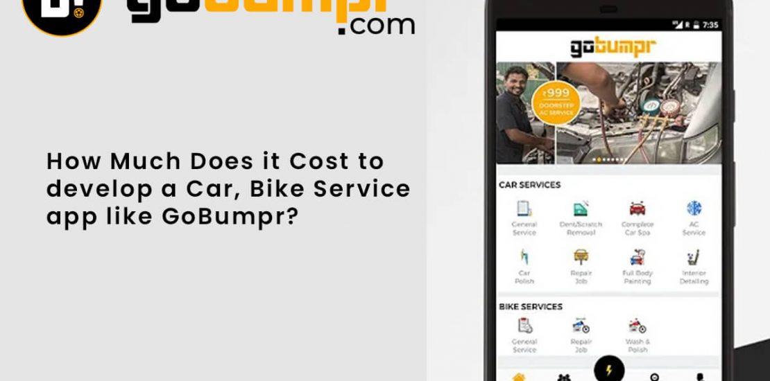 how much does it cost to develop a car and bike service app like gobumpr?