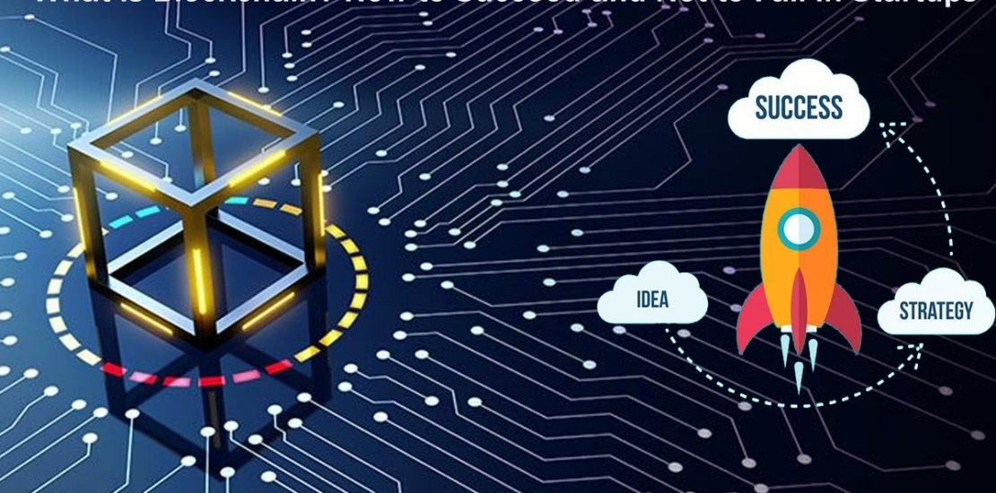 What is Blockchain? How to Succeed and Not to Fail in Startups
