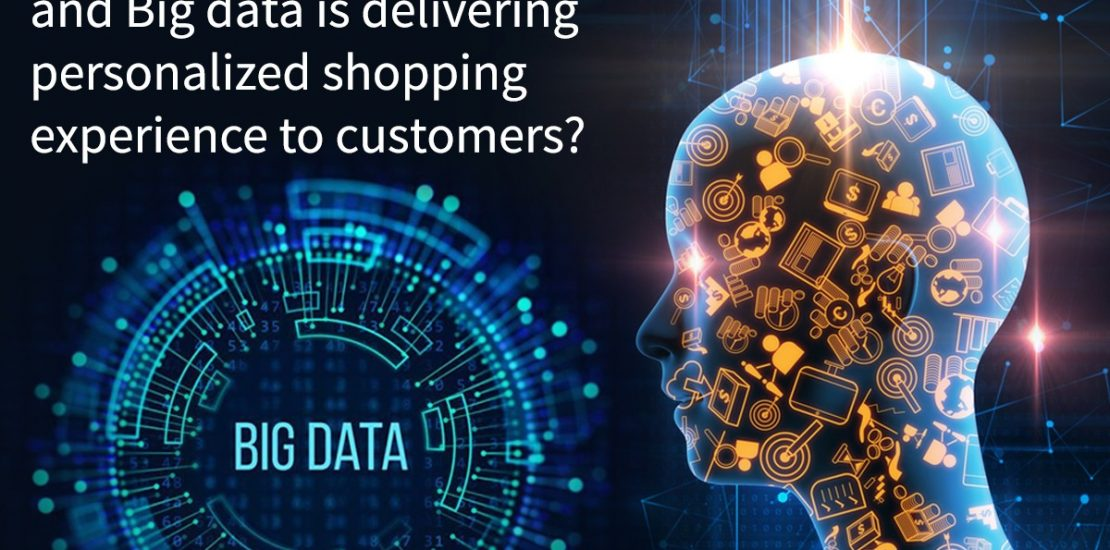 How AI and Big data is delivering personalized shopping experience to customers
