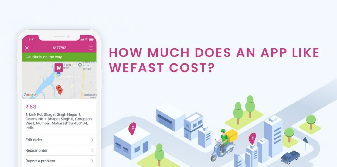 How Much Does it Cost to Develop an Courier Delivery App Like Wefast?
