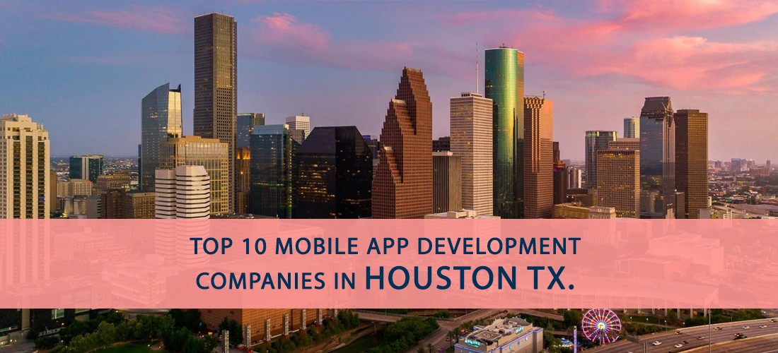Top 10 Mobile App Development Companies in Houston