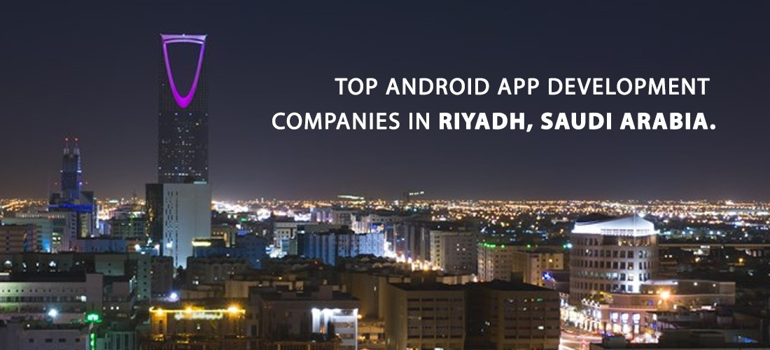 Top Android App Development Companies in Riyadh, Saudi Arabia