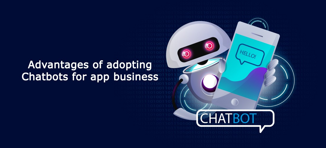 Advantages of adopting Chatbots for app business
