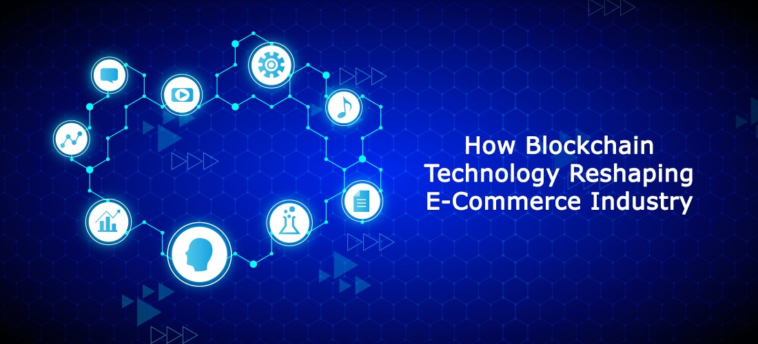 How Blockchain Technology Reshaping E-Commerce Industry
