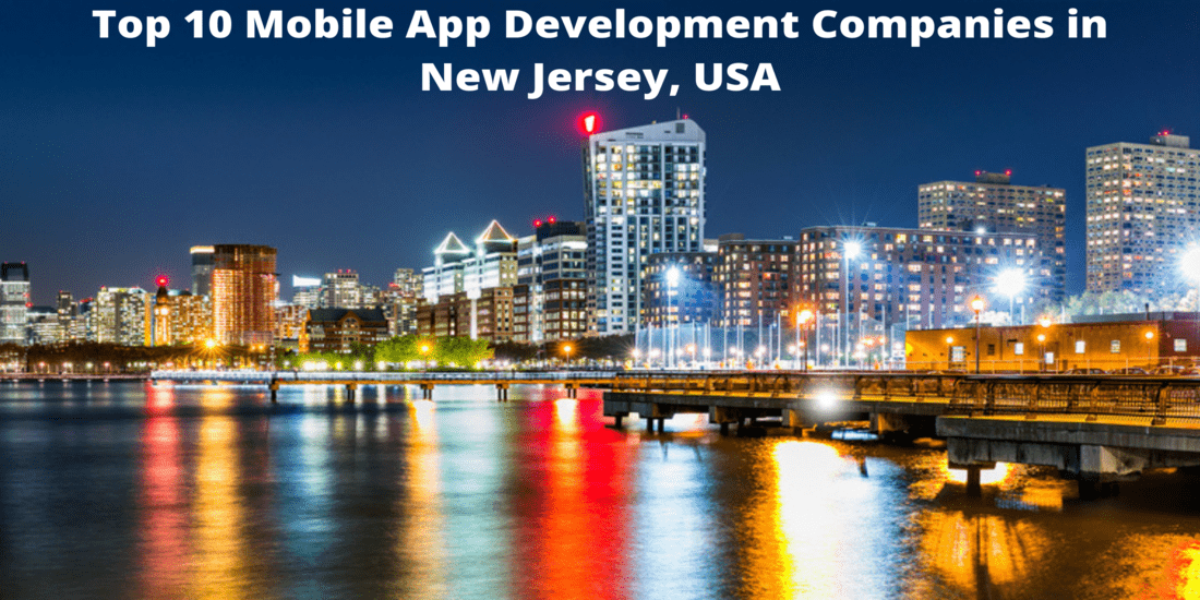 Top 10 Mobile App Development Companies in New Jersey, USA