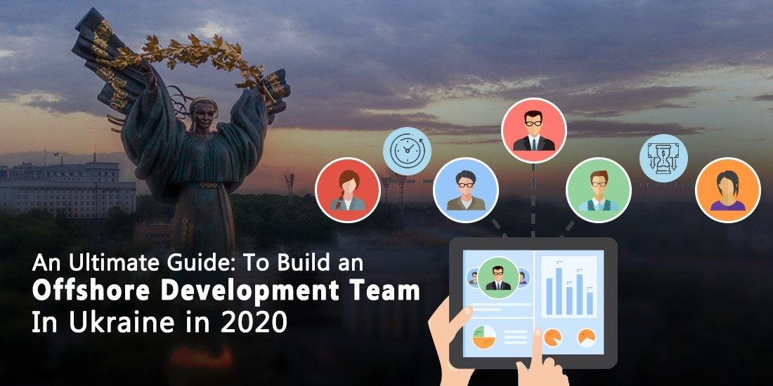 An Ultimate Guide: To Build an Offshore Development team In Ukraine in 2020