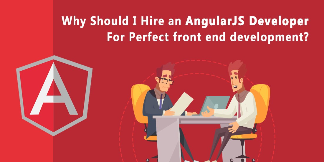 Why Should I Hire an AngularJS Developer for perfect front end development?