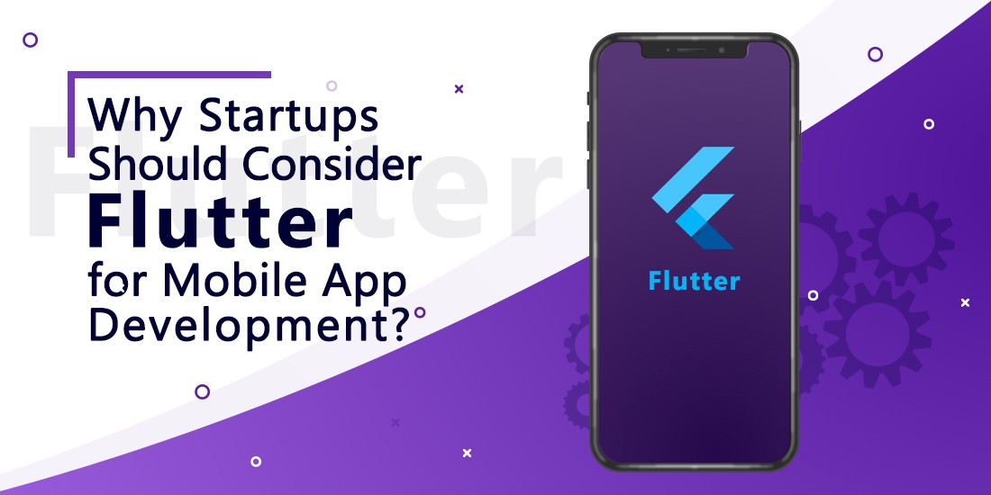 Why Startups Should Consider Flutter for Mobile App Development?