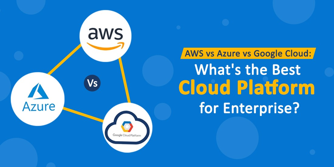 AWS vs Azure vs Google Cloud: What's the best cloud platform for enterprise?