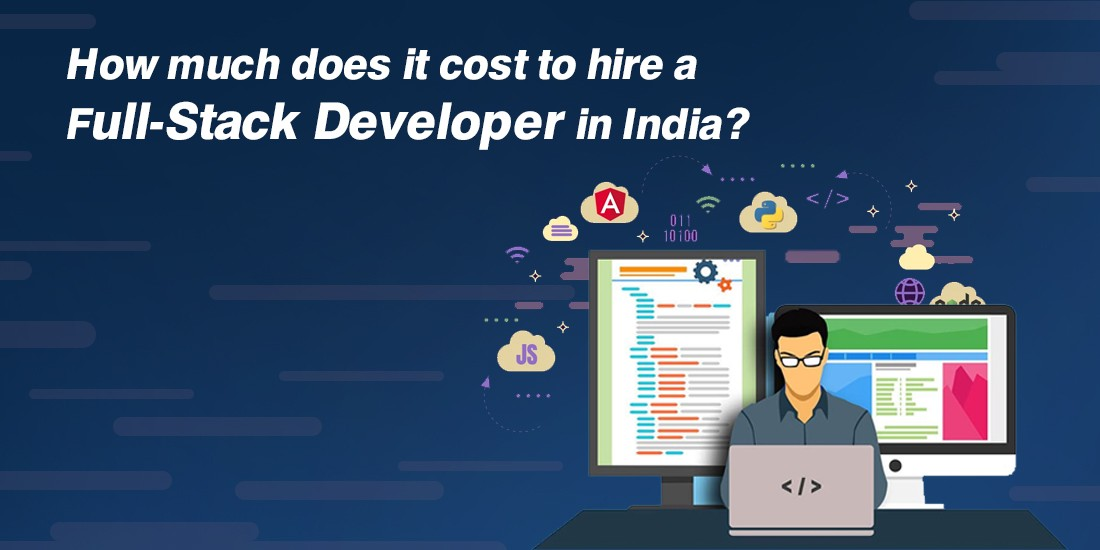 How much does it cost to hire a full-stack developer in India?