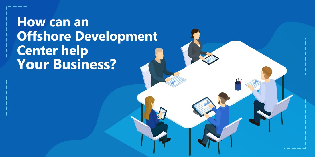 How Can an Offshore Development Center Help Your Business?