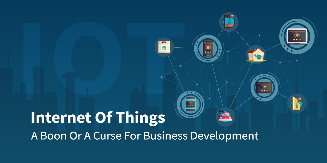 Internet of Things: A boon or a curse for business development