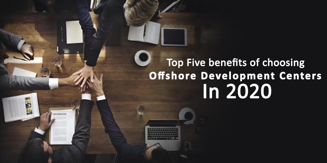 Top Five benefits of choosing offshore development centers in 2020