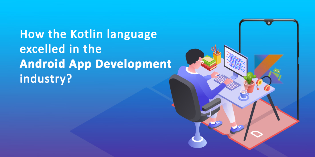 How the Kotlin language excelled in the Android App Development industry