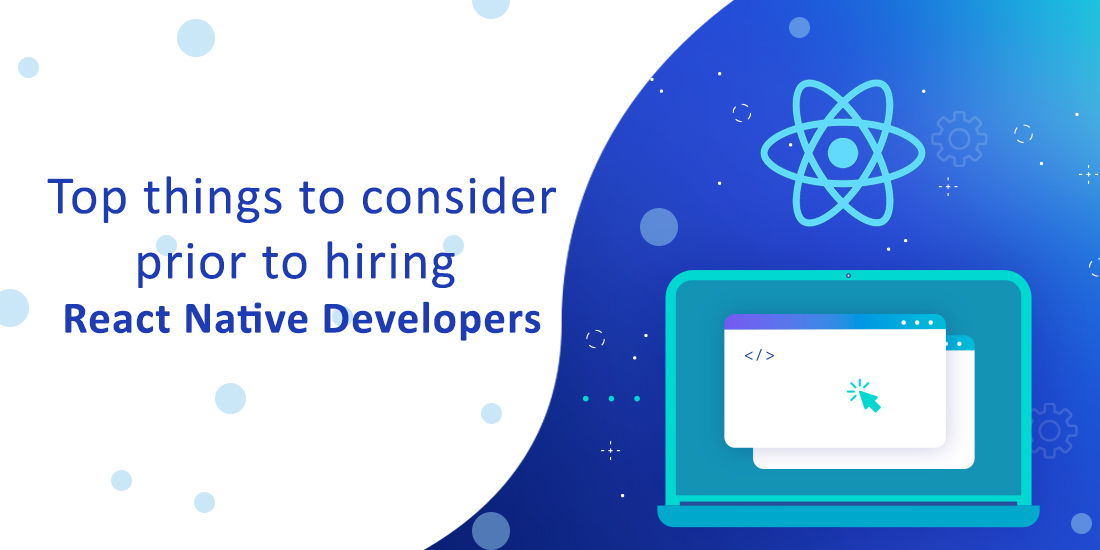 Top things to consider prior to hiring react Native developers