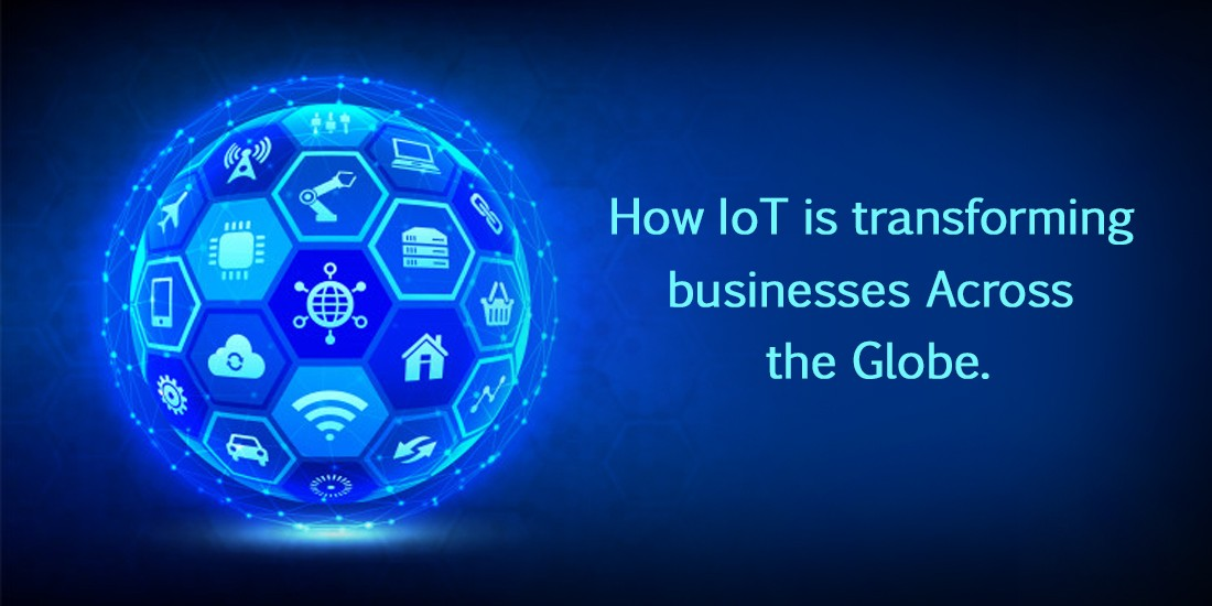 How IoT is transforming businesses across the globe