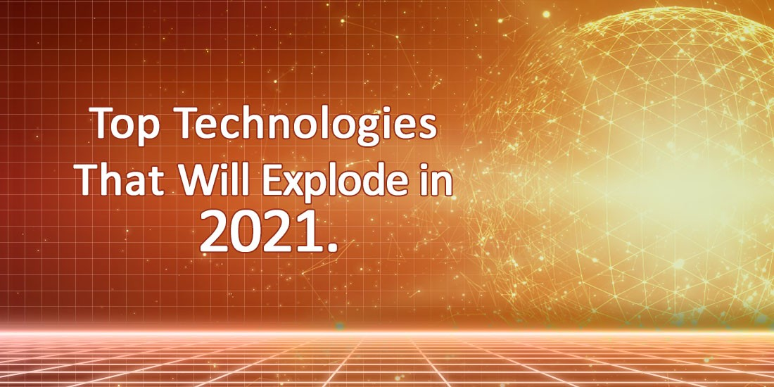 Top technologies that will explode in 2021