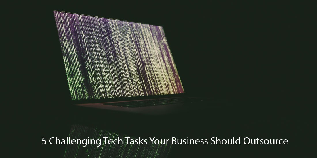 5 Challenging Tech Tasks Your Business Should Outsource