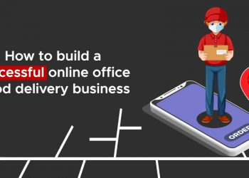 How to build a successful online office food delivery business