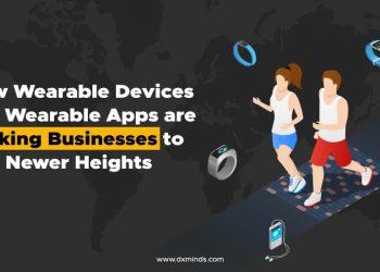 How wearable devices and wearable apps are taking businesses to newer heights