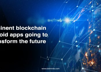 Imminent blockchain android apps going to transform the future
