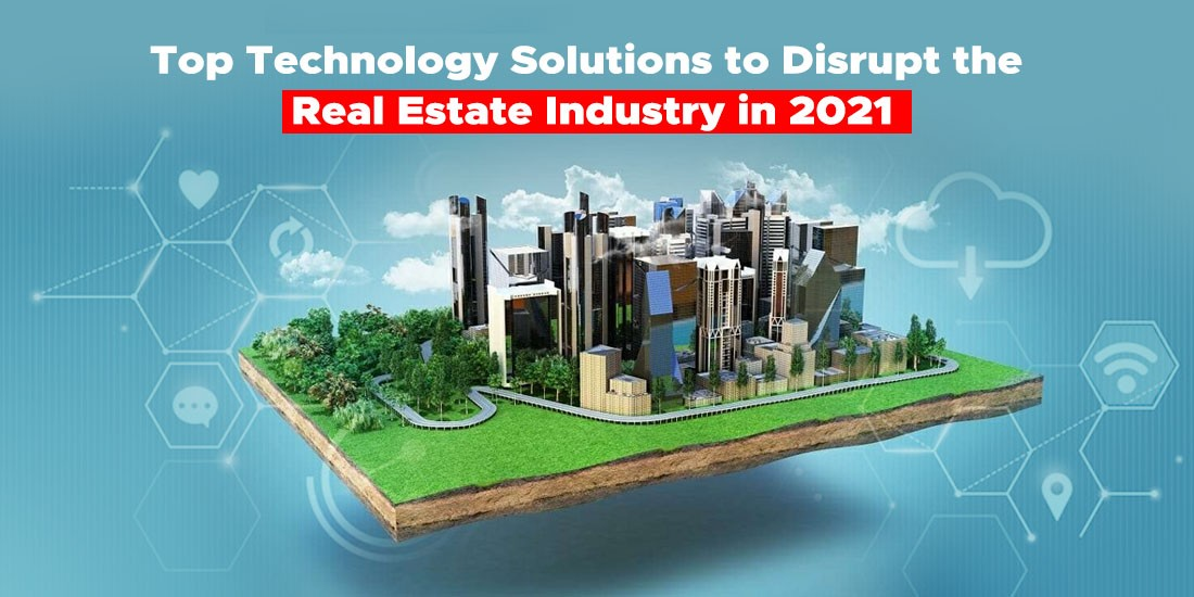 Top technology solutions to disrupt the real estate industry in 2021